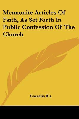 Mennonite Articles of Faith, As Set Forth in Public Confession of the Church