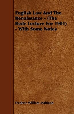 English Law And The Renaissance - (The Rede Lecture For 1901) - With Some Notes