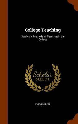 College Teaching; Studies in Methods of Teaching in the College