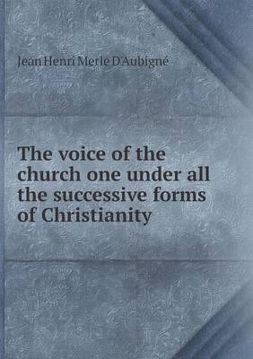 The Voice of the Church One Under All the Successive Forms of Christianity