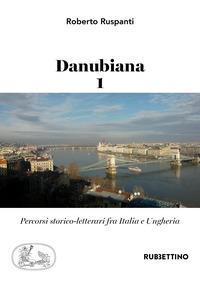 Danubiana. Percorsi storico-letterari fra Italia e Ungheria