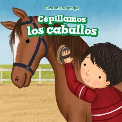 Cepillamos los caballos/ We Brush the Horses