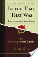 In the Time That Was: Being Legends of the Alaska Klingats
