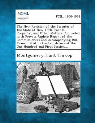 The New Revision of the Statutes of the State of New York. Part II, Property, and Other Matters Connected with Private Rights