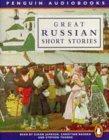 Great Russian Short Stories: Unabridged