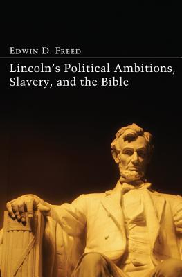 Lincoln's Political Ambitions, Slavery, and the Bible