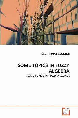 SOME TOPICS IN FUZZY ALGEBRA