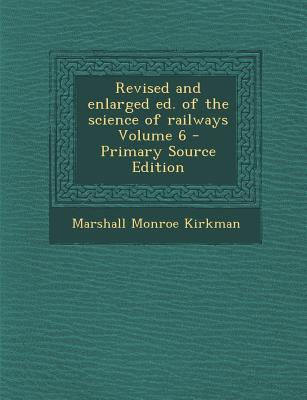 Revised and Enlarged Ed. of the Science of Railways Volume 6