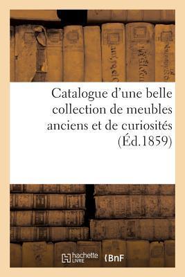 Catalogue d'Une Belle Collection de Meubles Anciens Et de Curiosit�s