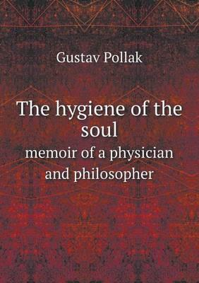 The Hygiene of the Soul Memoir of a Physician and Philosopher