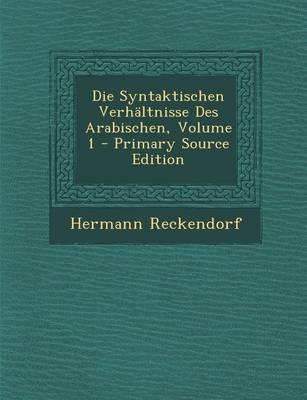 Die Syntaktischen Verhaltnisse Des Arabischen, Volume 1