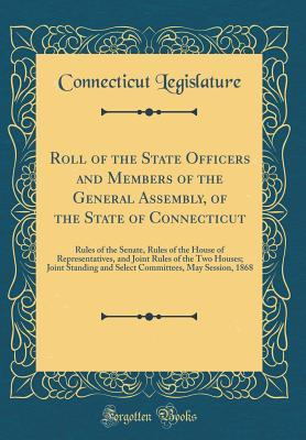 Roll of the State Officers and Members of the General Assembly, of the State of Connecticut