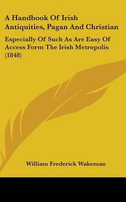 A Handbook of Irish Antiquities, Pagan and Christian
