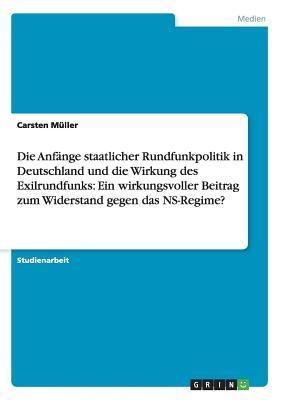 Die Anfänge staatlicher Rundfunkpolitik in Deutschland und die Wirkung des Exilrundfunks