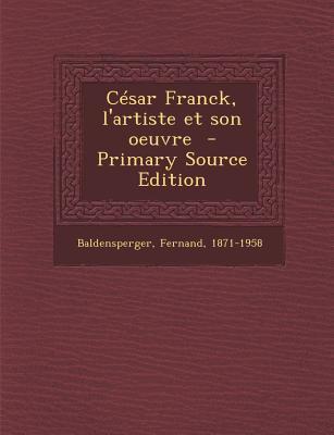 Cesar Franck, L'Artiste Et Son Oeuvre - Primary Source Edition