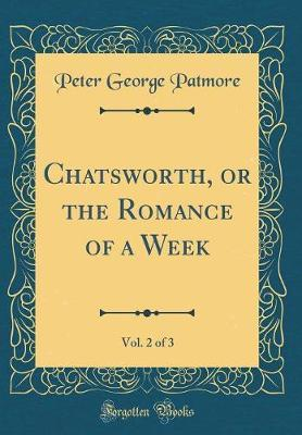 Chatsworth, or the Romance of a Week, Vol. 2 of 3 (Classic Reprint)