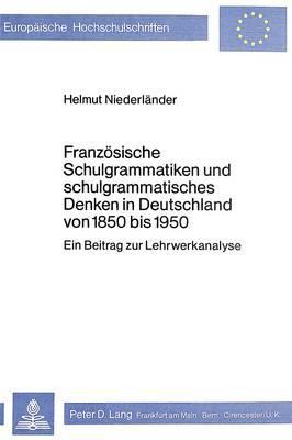 Französische Schulgrammatiken und schulgrammatisches Denken in Deutschland von 1850 bis 1950