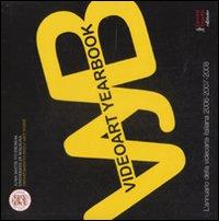 Videoart yearbook. L'annuario della videoarte italiana 2006-2007-2008