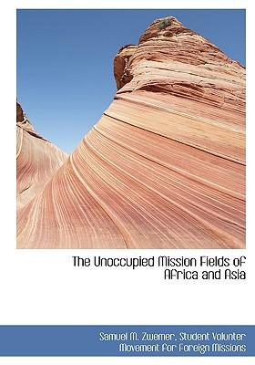 The Unoccupied Mission Fields of Africa and Asia