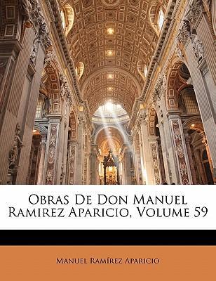 Obras de Don Manuel Ramirez Aparicio, Volume 59
