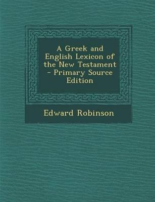 A Greek and English Lexicon of the New Testament - Primary Source Edition