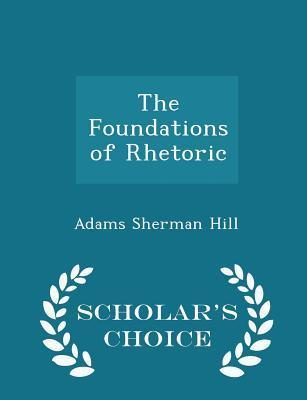 The Foundations of Rhetoric - Scholar's Choice Edition