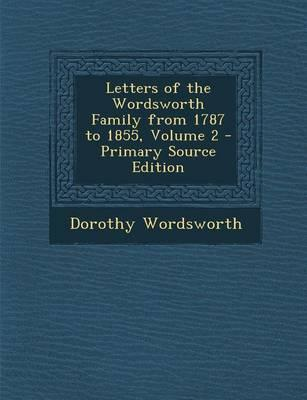 Letters of the Wordsworth Family from 1787 to 1855, Volume 2 - Primary Source Edition