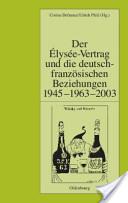 Der Elysée-Vertrag und die deutsch-französischen Beziehungen 1945-1963-2003