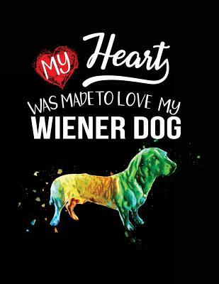 My Heart Was Made to Love My Wiener Dog - Valentine's Day Journal