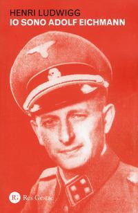 Io sono Adolf Eichmann