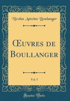 OEuvres de Boullanger, Vol. 5 (Classic Reprint)