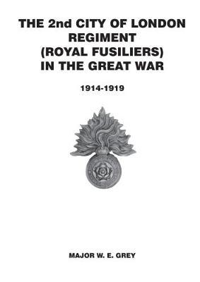 The 2nd City of London Regiment [Royal Fusiliers] in the Great War 1914-1918