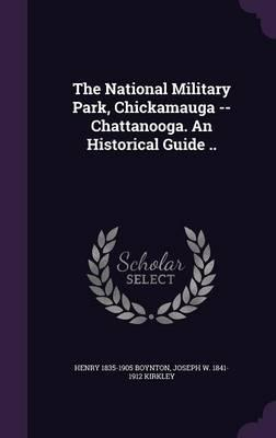 The National Military Park, Chickamauga - Chattanooga. an Historical Guide