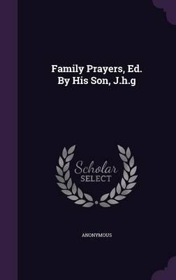 Family Prayers, Ed. by His Son, J.H.G
