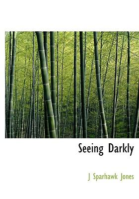 Seeing Darkly