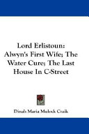 Lord Erlistoun: Alwyn's First Wife; The Water Cure; The Last House in Istreet