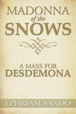 Madonna of the Snows / a Mass for Desdemona