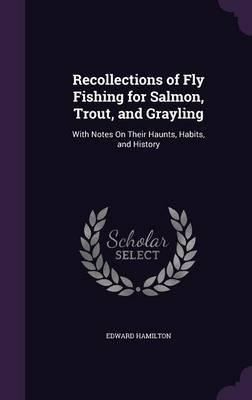 Recollections of Fly Fishing for Salmon, Trout, and Grayling
