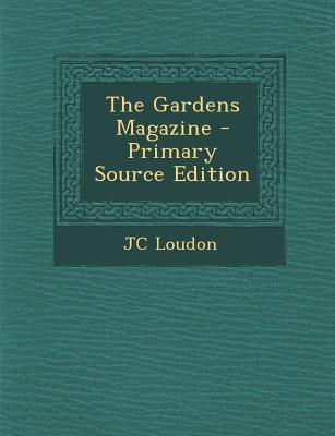 The Gardens Magazine - Primary Source Edition