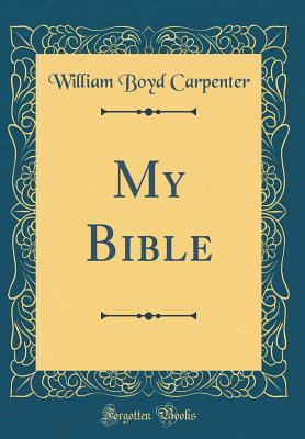 My Bible (Classic Reprint)