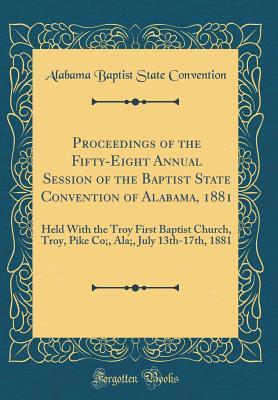 Proceedings of the Fifty-Eight Annual Session of the Baptist State Convention of Alabama, 1881