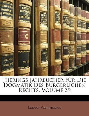 Jherings Jahrbcher Fr Die Dogmatik Des Brgerlichen Rechts, Volume 39