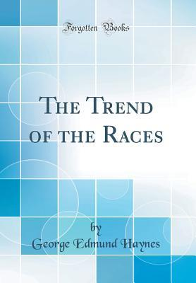The Trend of the Races (Classic Reprint)