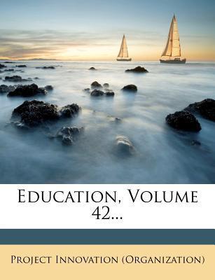 Education, Volume 42...