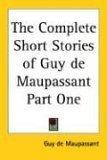 The Complete Short Stories of Guy de Maupassant. Part One
