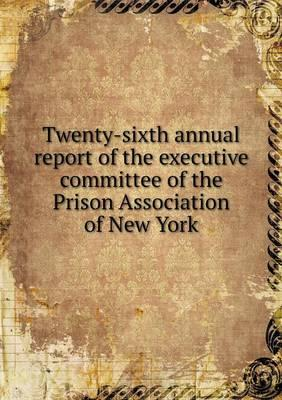 Twenty-Sixth Annual Report of the Executive Committee of the Prison Association of New York