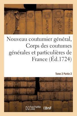 Nouveau Coutumier General, Corps des Coutumes Générales et Particulieres de France Tome 2 Partie 2