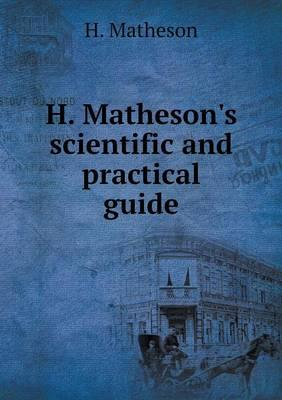 H. Matheson's Scientific and Practical Guide