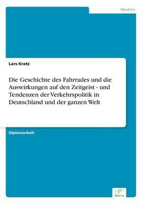 Die Geschichte des Fahrrades und die Auswirkungen auf den Zeitgeist - und Tendenzen der Verkehrspolitik in Deutschland und der ganzen Welt