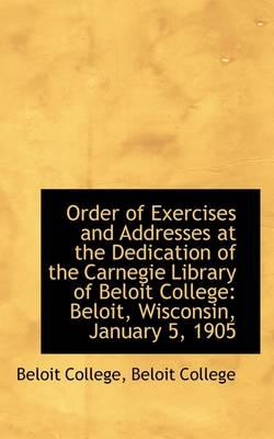 Order of Exercises and Addresses at the Dedication of the Carnegie Library of Beloit College